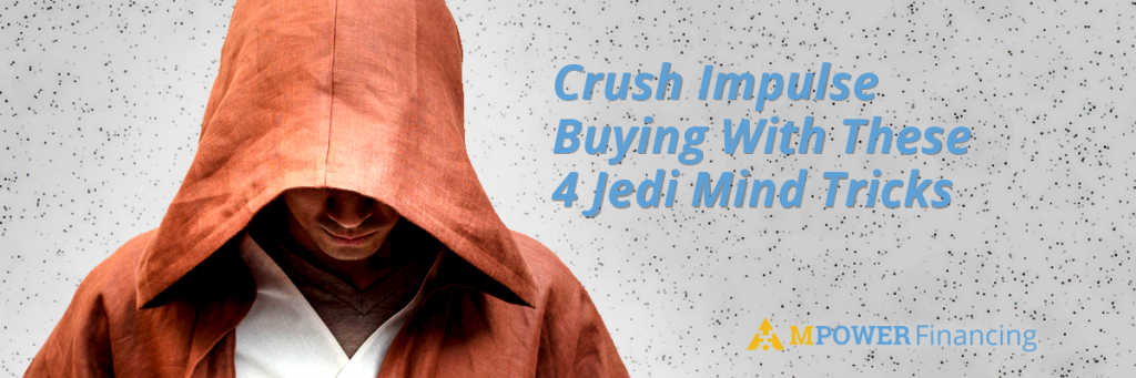 Mpower Crush Impulse Buying With These 4 Jedi Mind Tricks