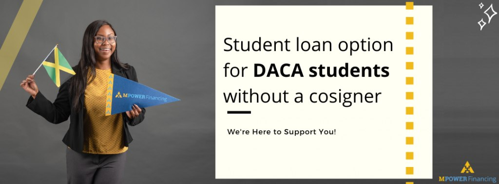 What is DACA and how can DACA students get a loan without a cosigner?